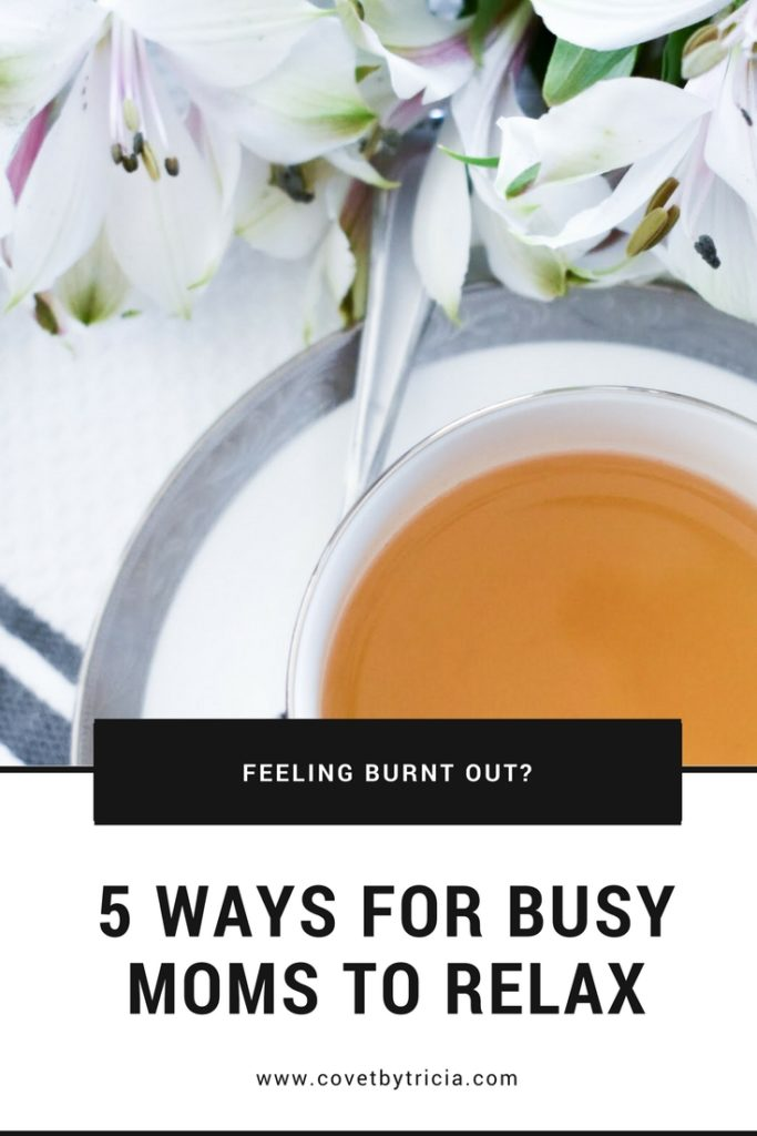5 Ways for Busy Moms to Relax! Is mom stress getting you down? Feeling burnt out by motherhood? Fight the mommy burn out with these 5 proven ways for mothers to relieve stress and relax.