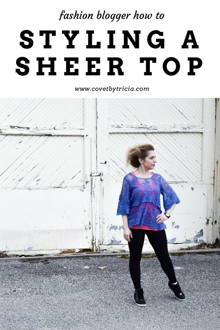 How to Style a Sheer Top - Sheer tops are all the rage, but many of us are left wondering how to style a sheer top. Fashion blogger COVET by tricia shows how to style a sheer lace blouse in a fun, yet conservative way. If you're adding sheer or lace tops to your wardrobe this season, here's the style advice you've been searching for!